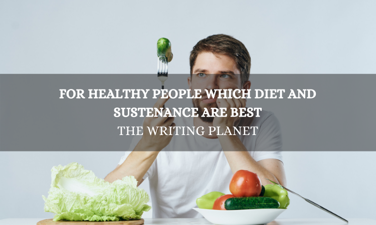 For Healthy people which diet and sustenance are best